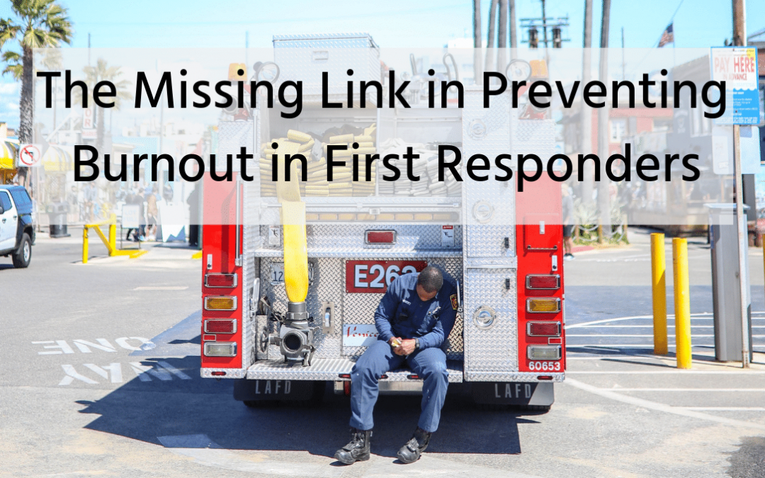 The Missing Link in Preventing Burnout in First Responders