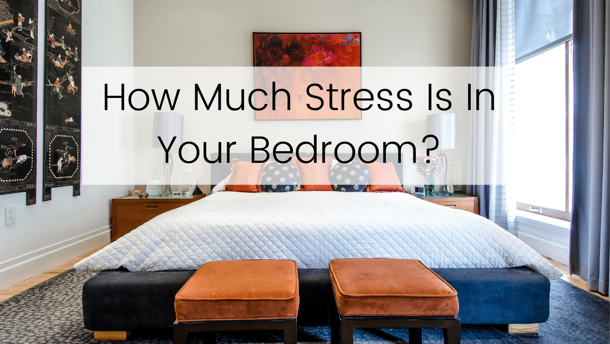 How Much Stress Is In Your Bedroom?