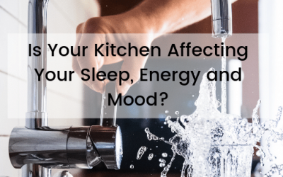 Is Your Kitchen Affecting Your Sleep, Energy and Moods?