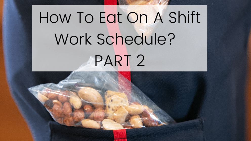 How To Eat On A Police Shift Work Schedule PART 2