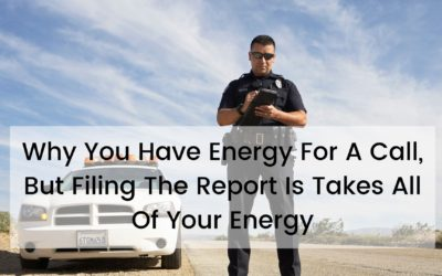 Why You Have Energy For A Call, But Filing The Report Takes All Of Your Energy
