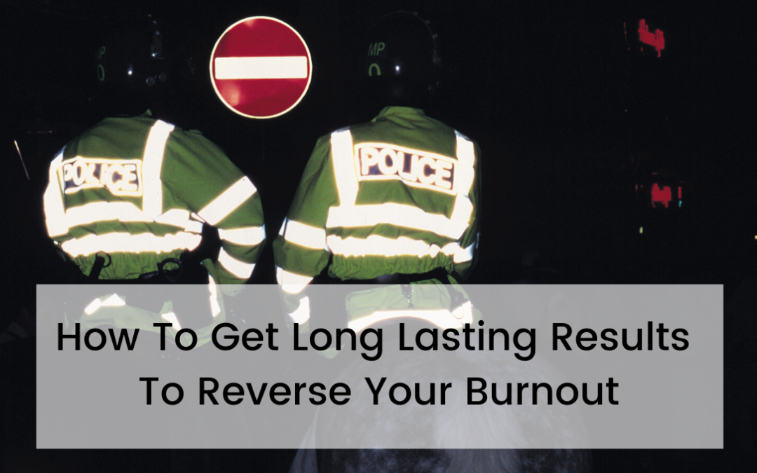 How To Get Long Lasting Results To Reverse Your Burnout