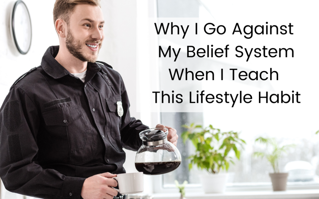Why I Go Against My Belief System When I Teach This Lifestyle Habit?